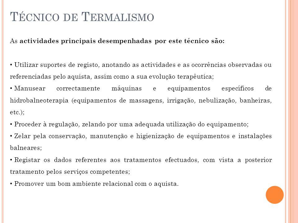 Técnico de Termalismo As actividades principais desempenhadas por este técnico são: