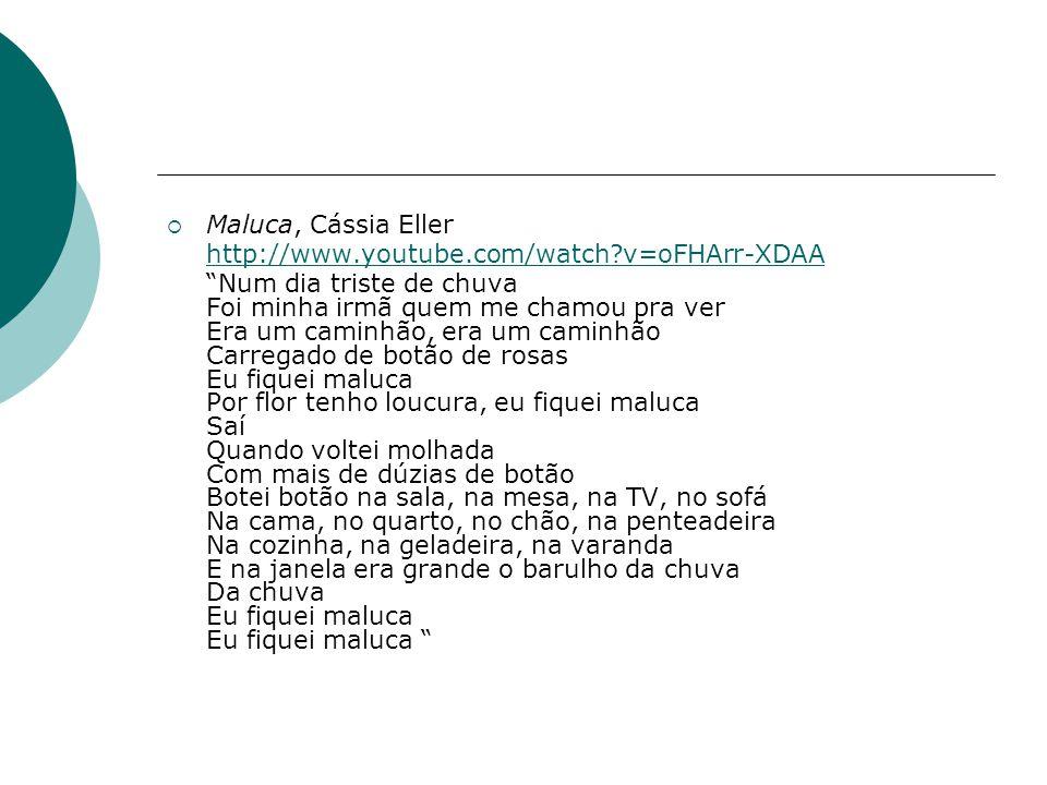 Maluca, Cássia Eller http://www.youtube.com/watch v=oFHArr-XDAA.
