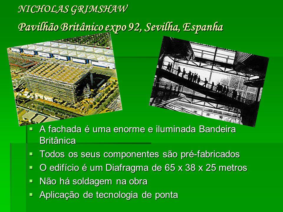 NICHOLAS GRIMSHAW Pavilhão Britânico expo 92, Sevilha, Espanha
