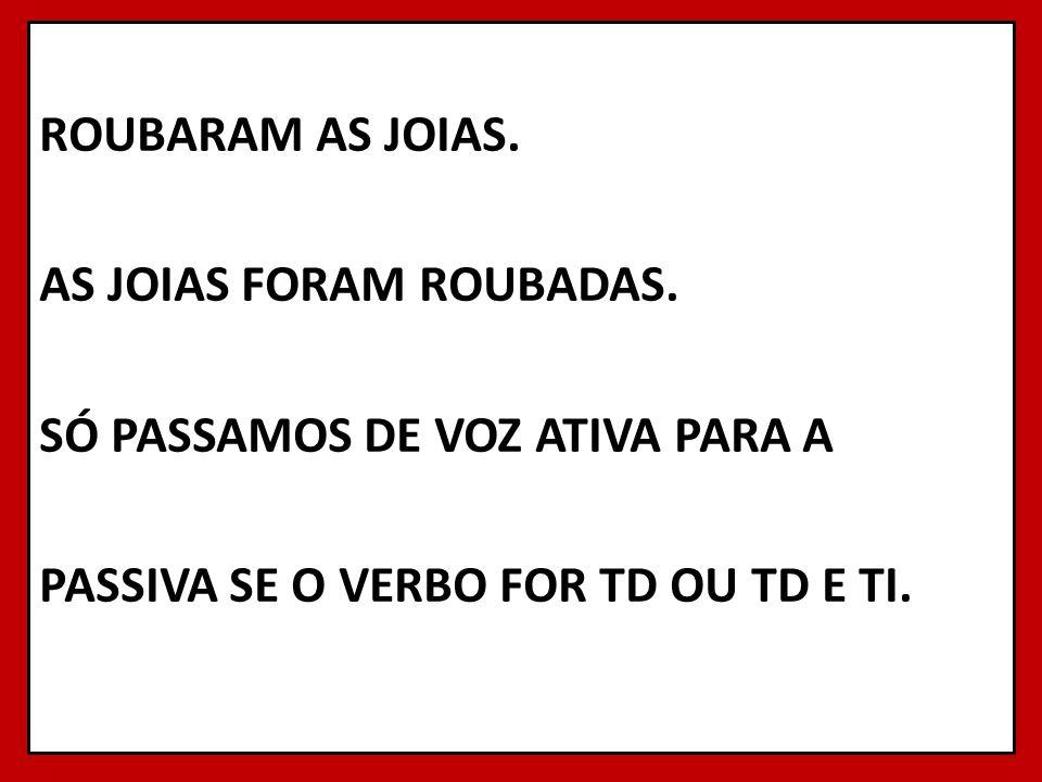 ROUBARAM AS JOIAS. AS JOIAS FORAM ROUBADAS