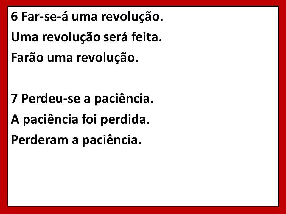 6 Far-se-á uma revolução. Uma revolução será feita.