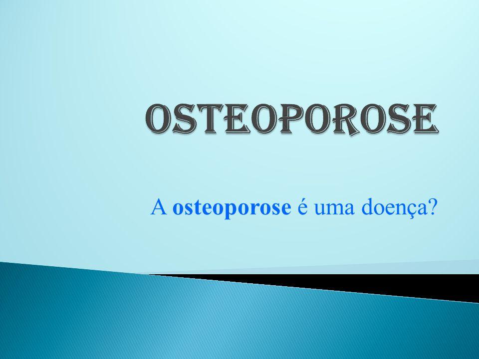 A osteoporose é uma doença