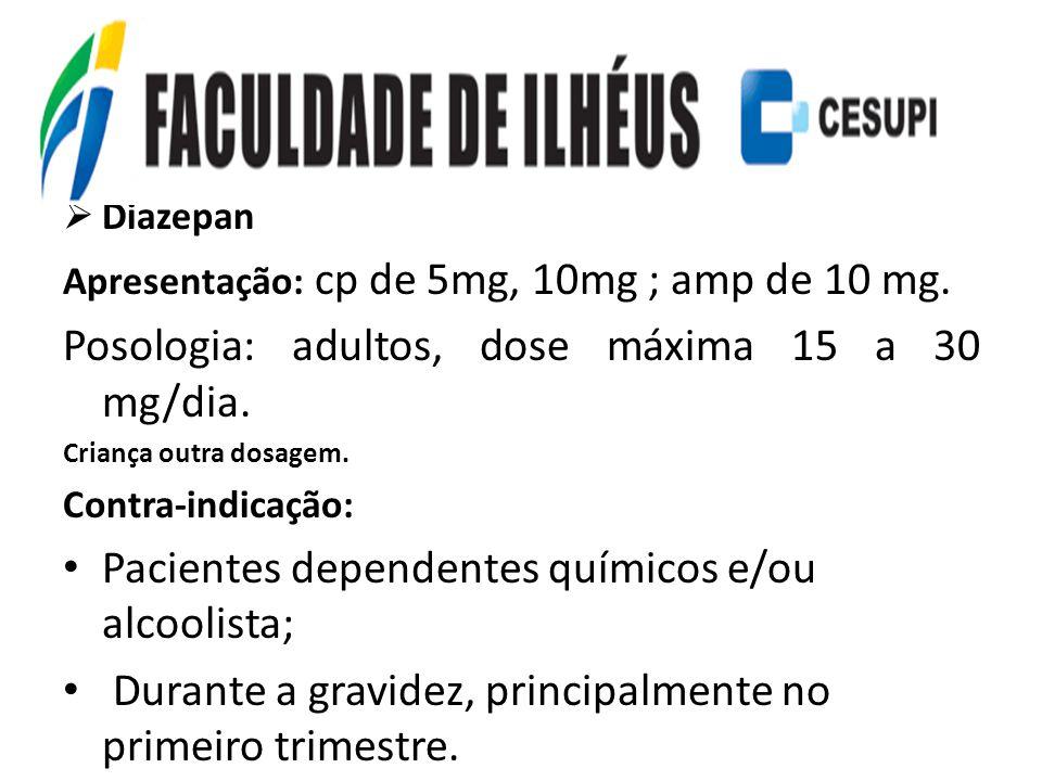 Posologia: adultos, dose máxima 15 a 30 mg/dia.