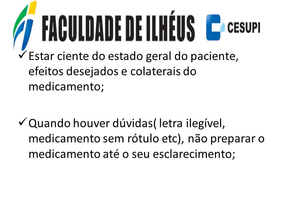 Estar ciente do estado geral do paciente, efeitos desejados e colaterais do medicamento;