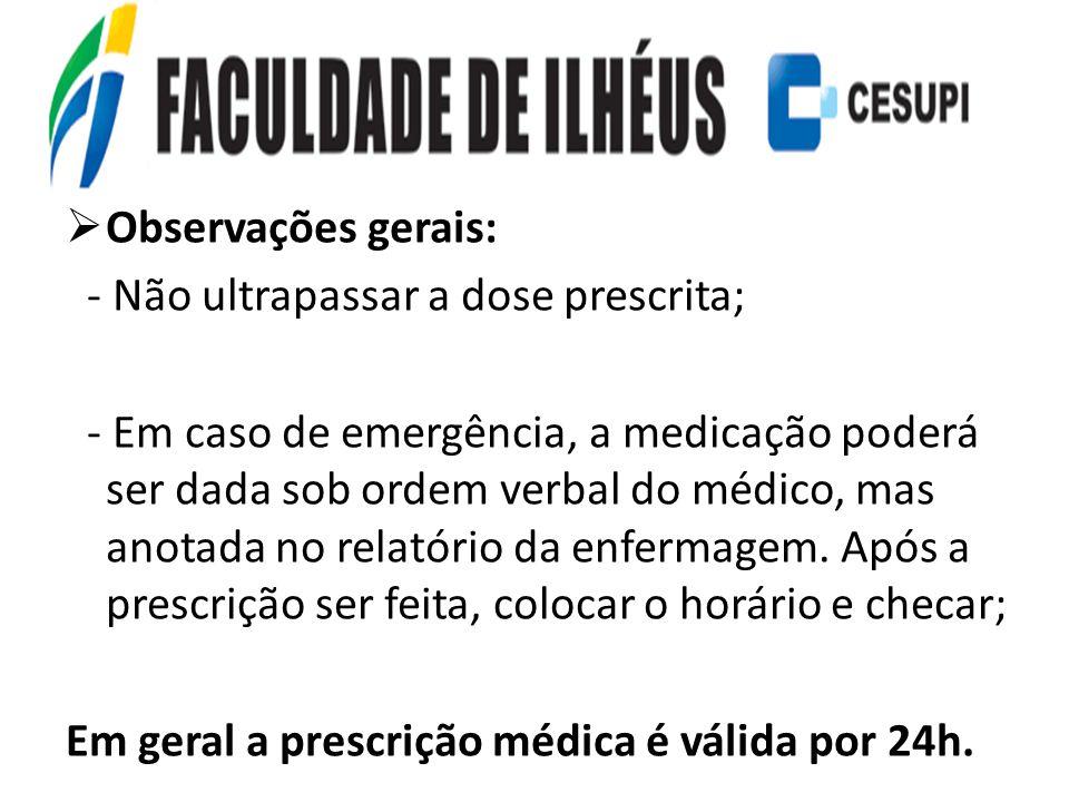 Observações gerais: - Não ultrapassar a dose prescrita;
