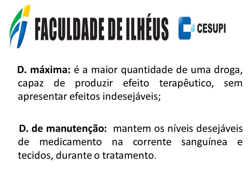 D. máxima: é a maior quantidade de uma droga, capaz de produzir efeito terapêutico, sem apresentar efeitos indesejáveis;
