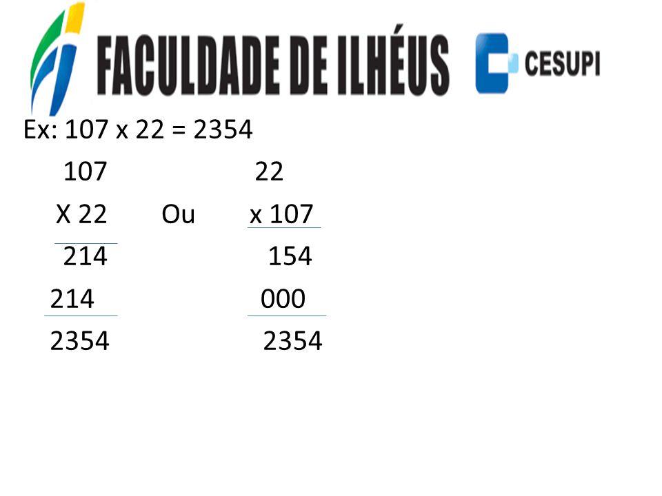 Ex: 107 x 22 = 2354 107 22 X 22 Ou x 107 214 154 214 000 2354 2354