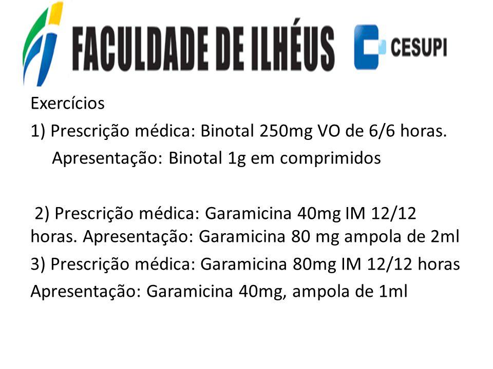Exercícios 1) Prescrição médica: Binotal 250mg VO de 6/6 horas