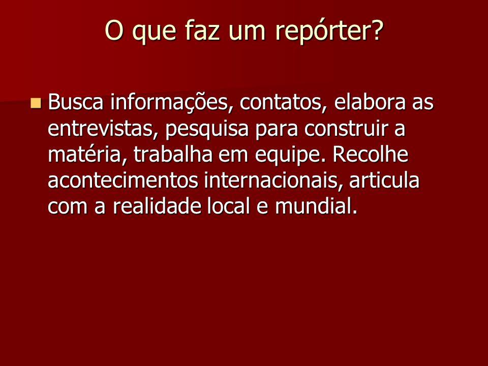 O que faz um repórter