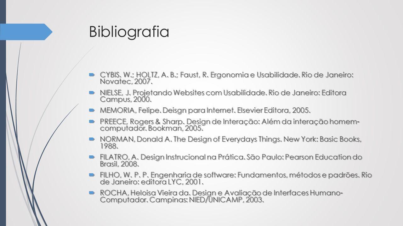 Bibliografia CYBIS. W.; HOLTZ, A. B.; Faust, R. Ergonomia e Usabilidade. Rio de Janeiro: Novatec, 2007.