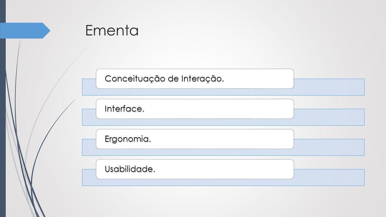 Ementa Conceituação de Interação. Interface. Ergonomia. Usabilidade.