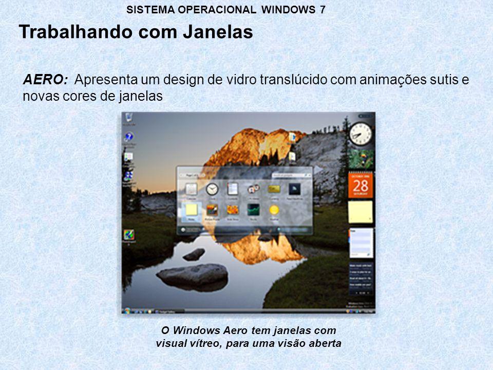 O Windows Aero tem janelas com visual vítreo, para uma visão aberta