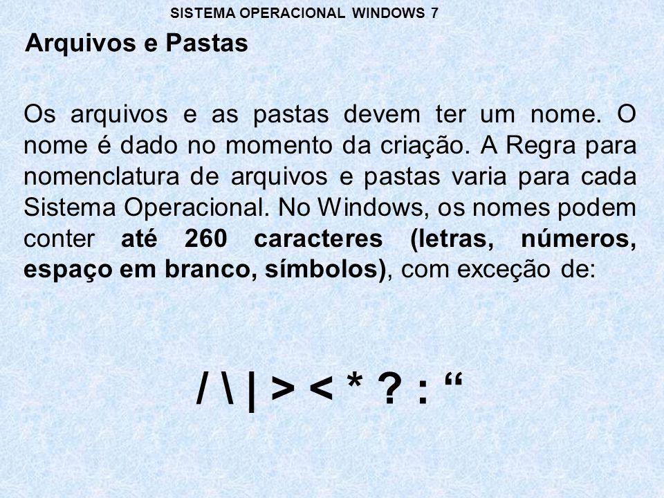 / \ | > < * : Arquivos e Pastas