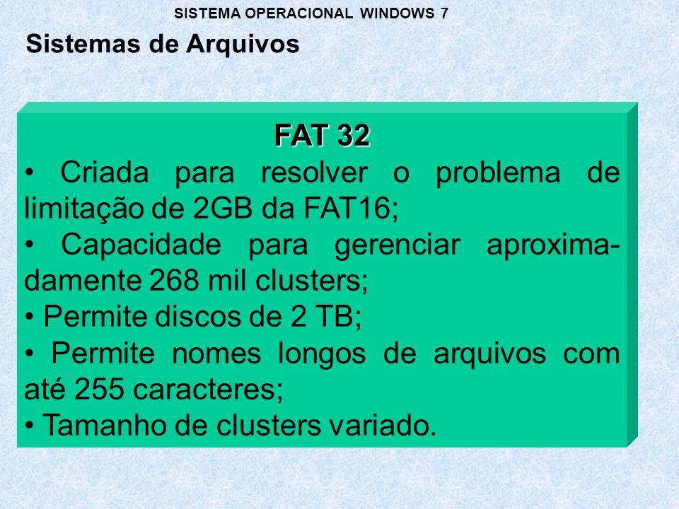 • Criada para resolver o problema de limitação de 2GB da FAT16;