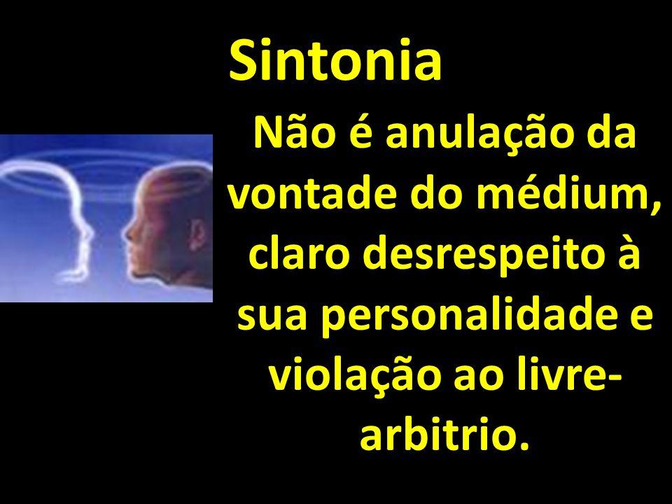 Sintonia Não é anulação da vontade do médium, claro desrespeito à sua personalidade e violação ao livre-arbitrio.