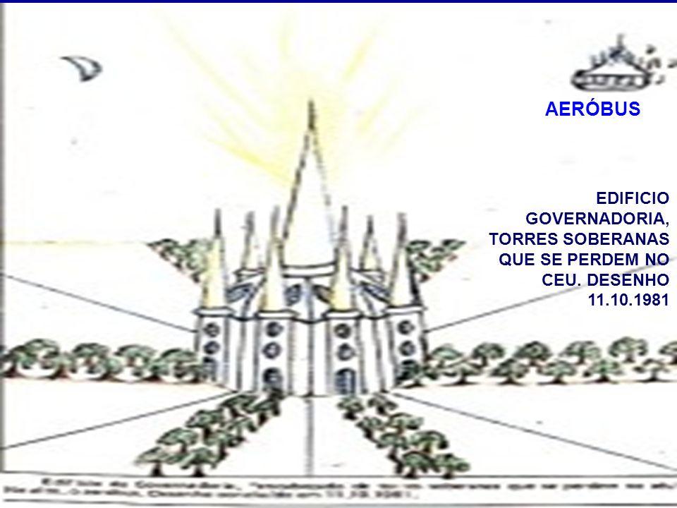 AERÓBUS EDIFICIO GOVERNADORIA, TORRES SOBERANAS QUE SE PERDEM NO CEU. DESENHO 11.10.1981