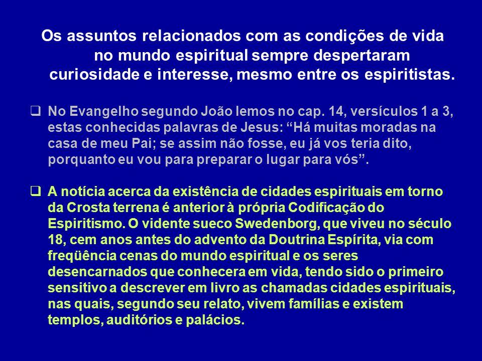 Os assuntos relacionados com as condições de vida no mundo espiritual sempre despertaram curiosidade e interesse, mesmo entre os espiritistas.