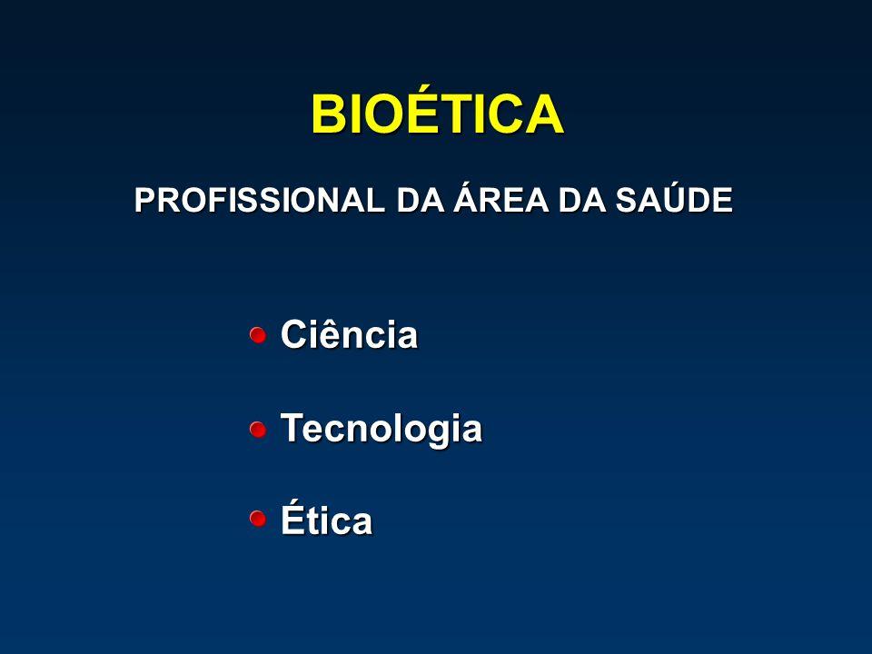 BIOÉTICA PROFISSIONAL DA ÁREA DA SAÚDE Ciência Tecnologia Ética