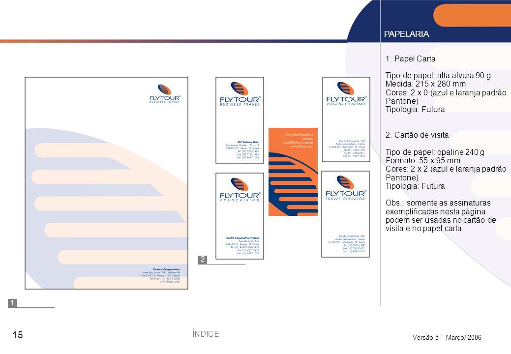 PAPELARIA 1. Papel Carta Tipo de papel: alta alvura 90 g