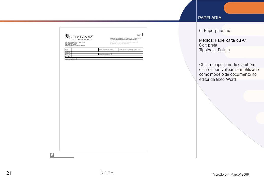 PAPELARIA 6. Papel para fax Medida: Papel carta ou A4 Cor: preta