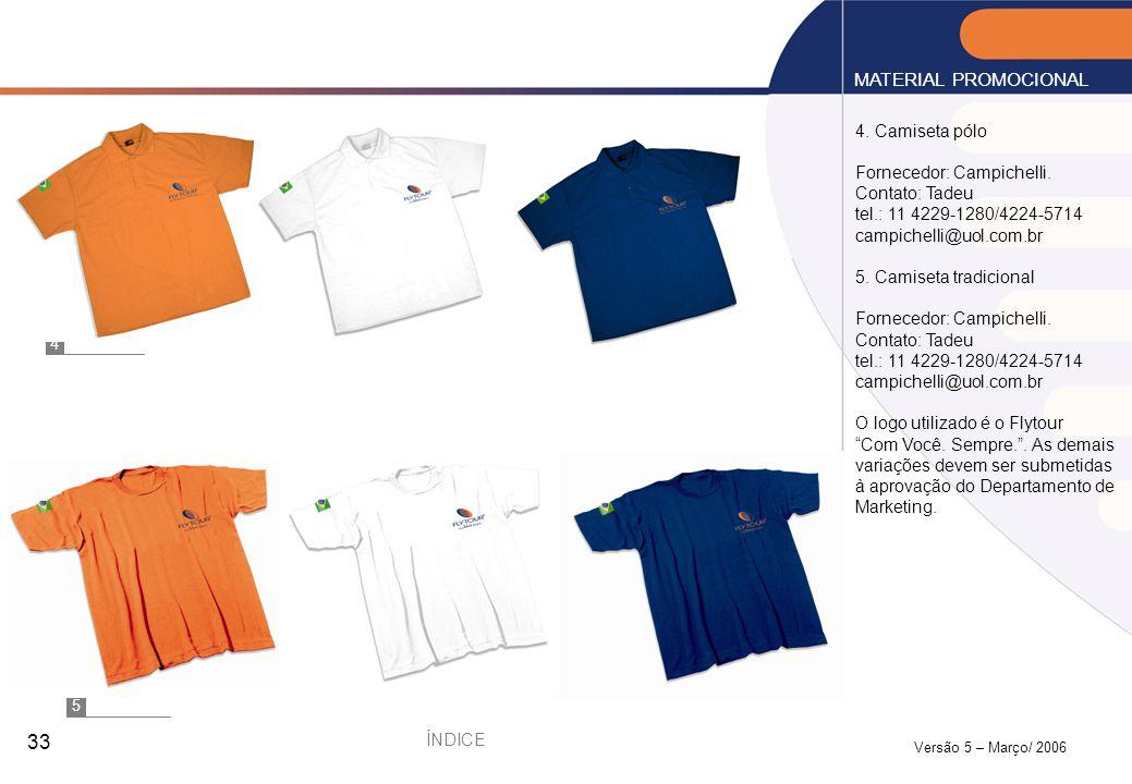 MATERIAL PROMOCIONAL 4. Camiseta pólo Fornecedor: Campichelli.