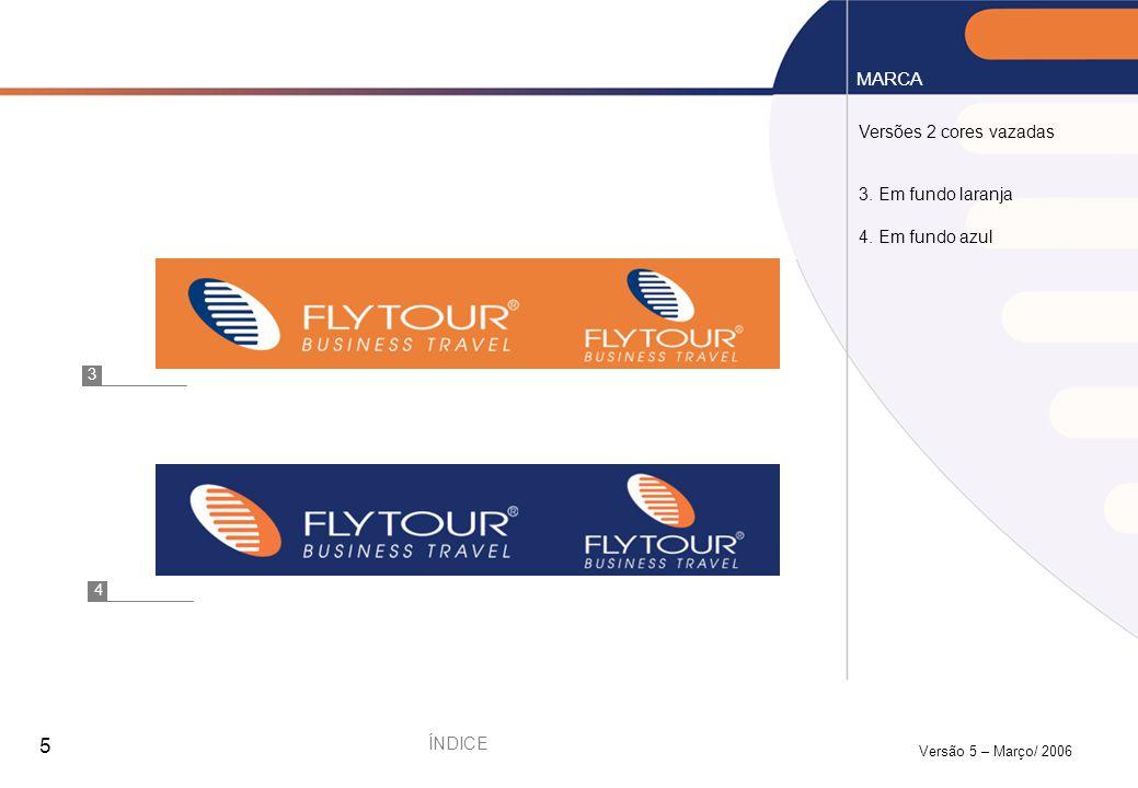 MARCA Versões 2 cores vazadas 3. Em fundo laranja 4. Em fundo azul