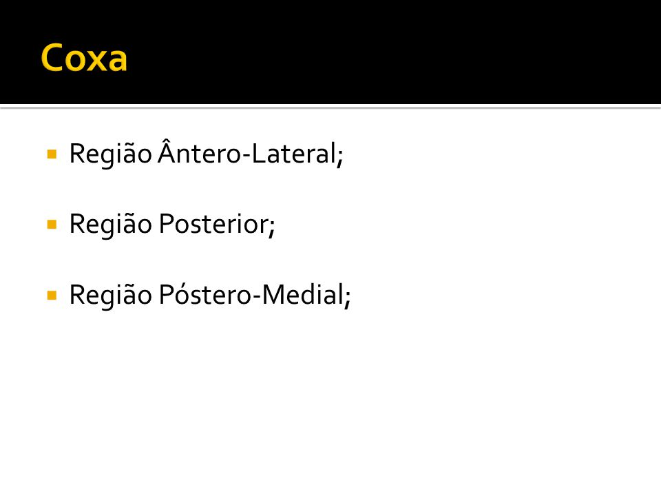 Coxa Região Ântero-Lateral; Região Posterior; Região Póstero-Medial;