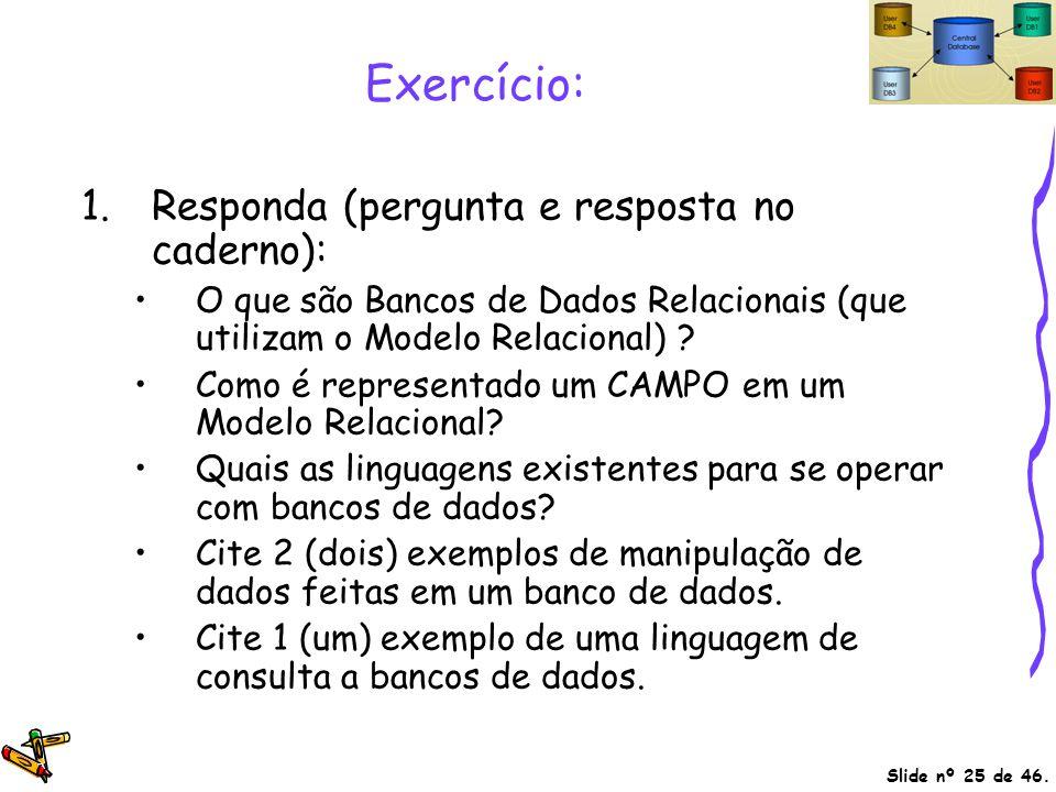 Exercício: Responda (pergunta e resposta no caderno):