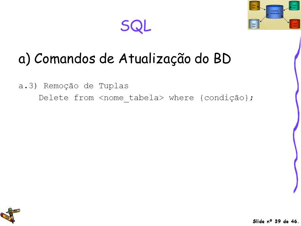SQL a) Comandos de Atualização do BD a.3) Remoção de Tuplas