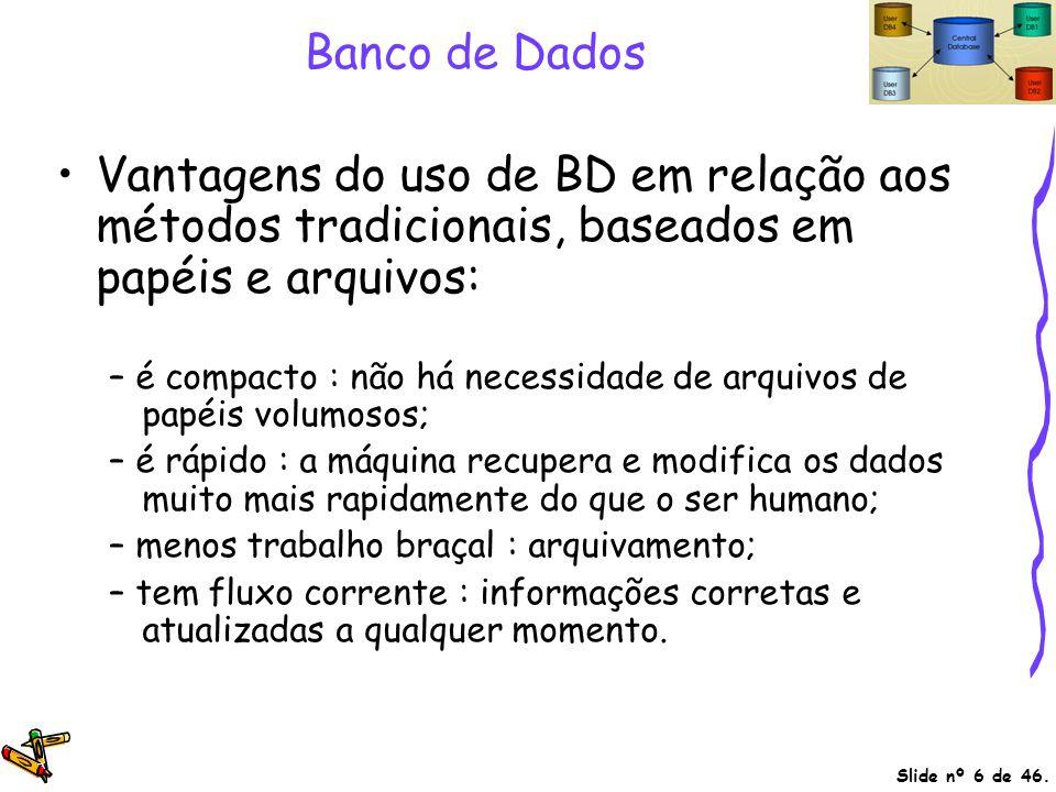 Banco de Dados Vantagens do uso de BD em relação aos métodos tradicionais, baseados em papéis e arquivos: