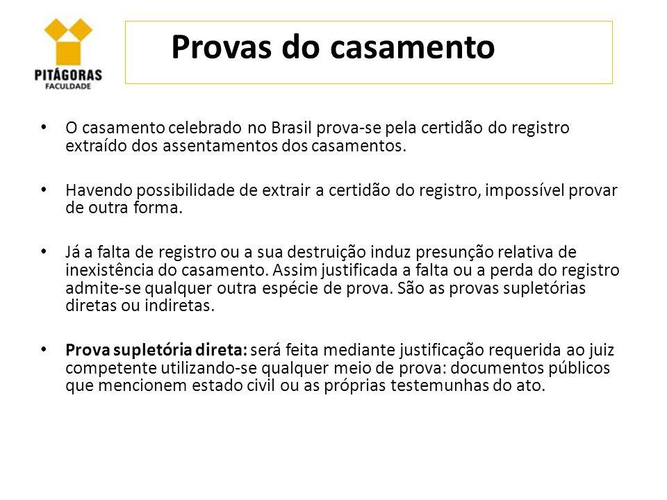 Provas do casamento O casamento celebrado no Brasil prova-se pela certidão do registro extraído dos assentamentos dos casamentos.