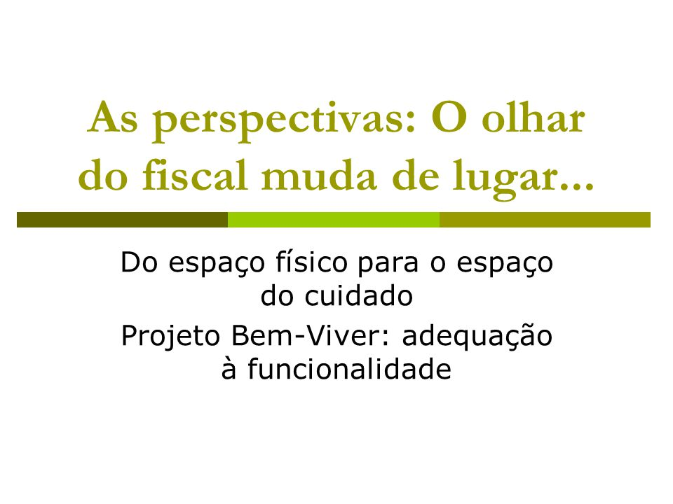 As perspectivas: O olhar do fiscal muda de lugar...