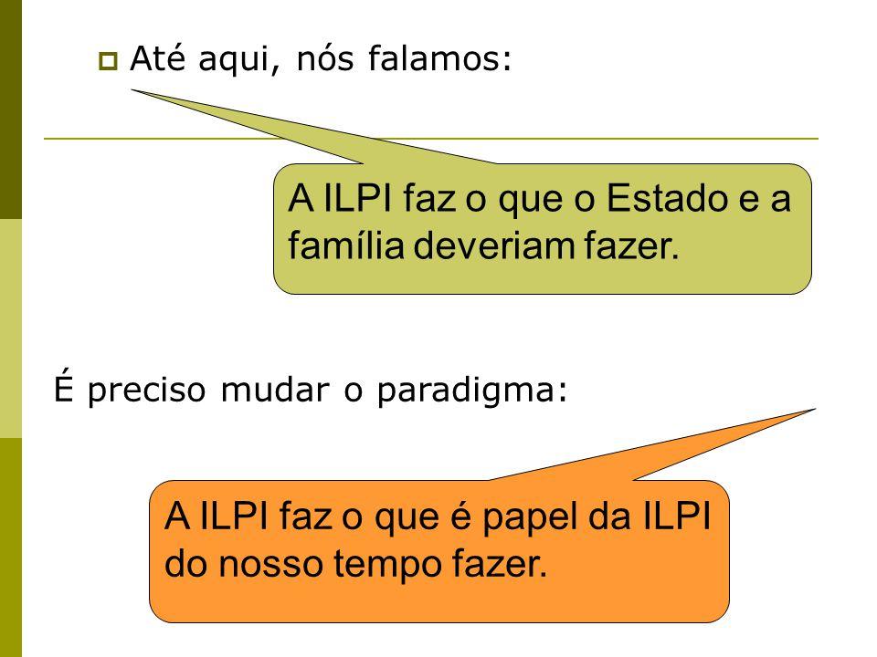 A ILPI faz o que o Estado e a família deveriam fazer.