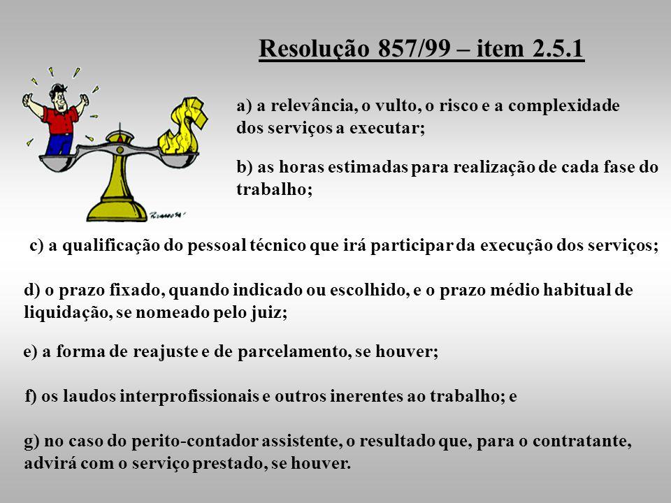 Resolução 857/99 – item 2.5.1 a) a relevância, o vulto, o risco e a complexidade dos serviços a executar;