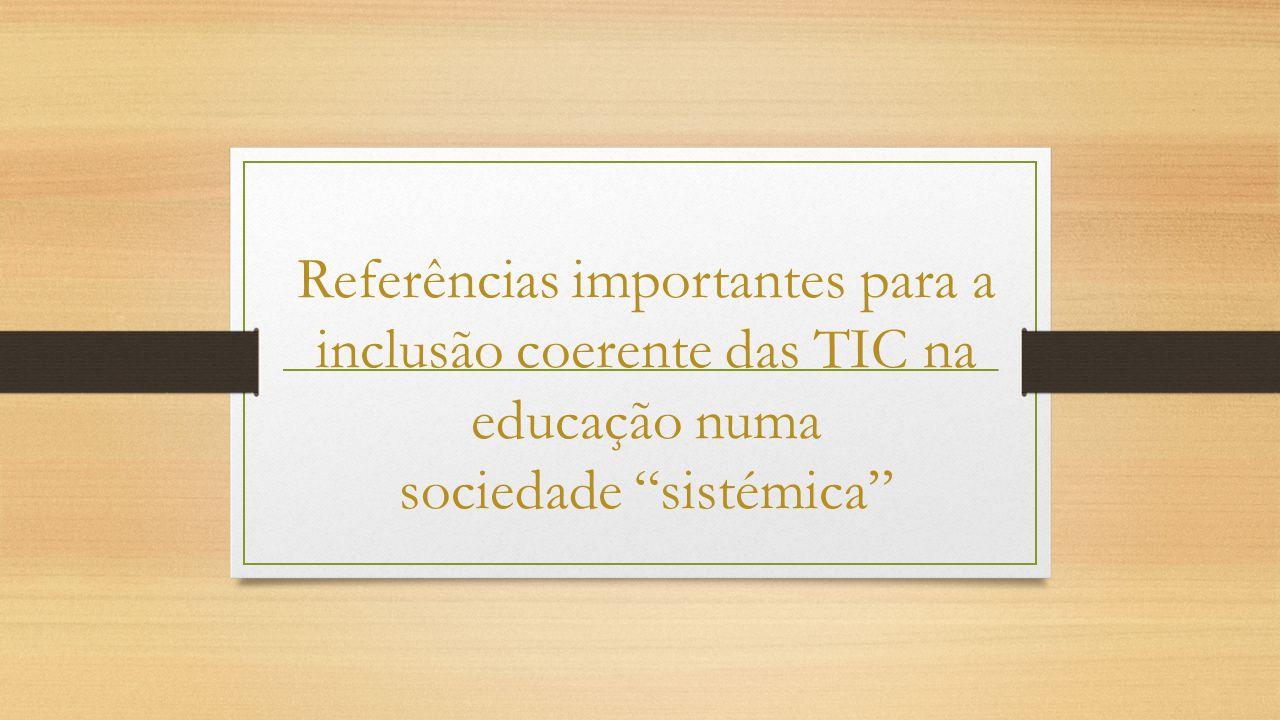 Referências importantes para a inclusão coerente das TIC na educação numa sociedade sistémica