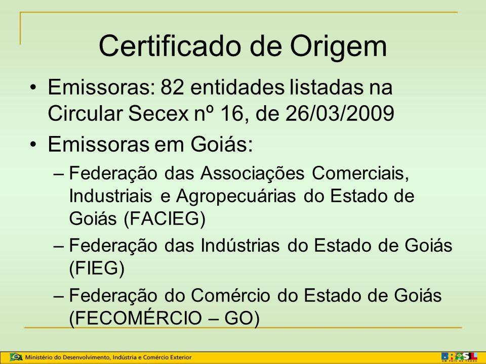 Certificado de Origem Emissoras: 82 entidades listadas na Circular Secex nº 16, de 26/03/2009. Emissoras em Goiás: