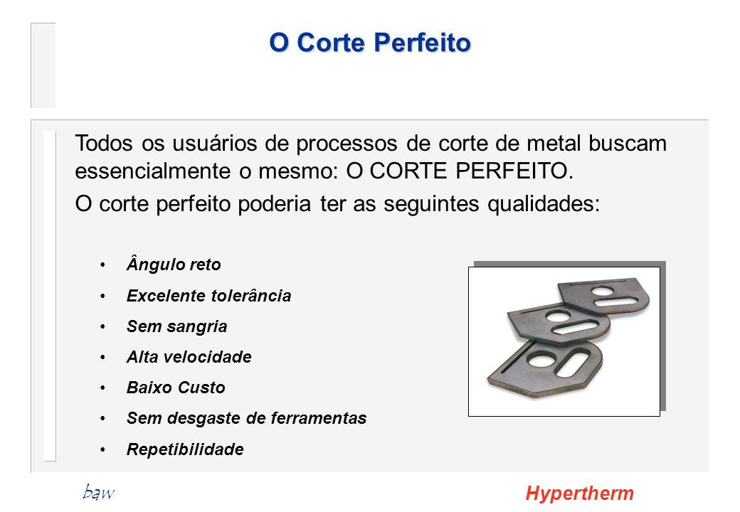 O Corte Perfeito Todos os usuários de processos de corte de metal buscam essencialmente o mesmo: O CORTE PERFEITO.