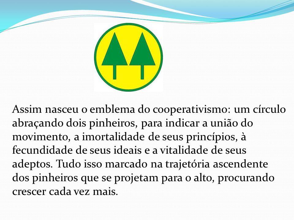 Assim nasceu o emblema do cooperativismo: um círculo abraçando dois pinheiros, para indicar a união do movimento, a imortalidade de seus princípios, à fecundidade de seus ideais e a vitalidade de seus adeptos.