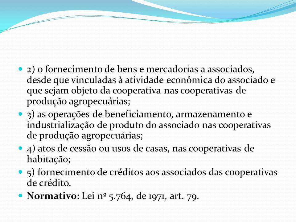 2) o fornecimento de bens e mercadorias a associados, desde que vinculadas à atividade econômica do associado e que sejam objeto da cooperativa nas cooperativas de produção agropecuárias;