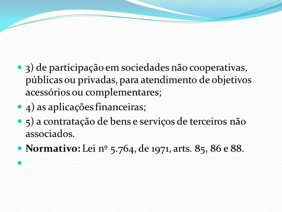 3) de participação em sociedades não cooperativas, públicas ou privadas, para atendimento de objetivos acessórios ou complementares;