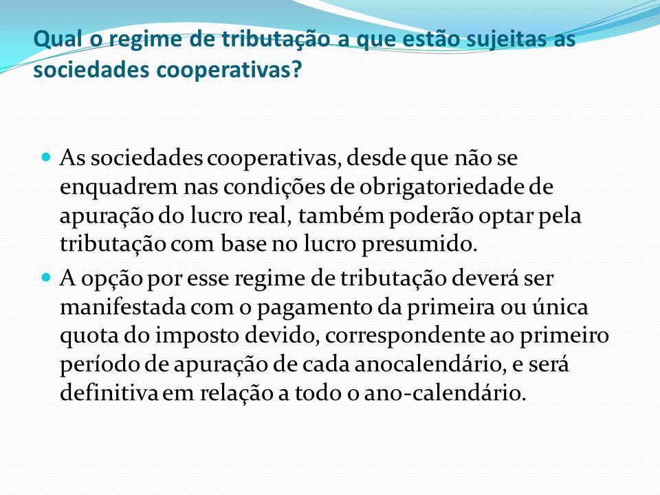 Qual o regime de tributação a que estão sujeitas as sociedades cooperativas