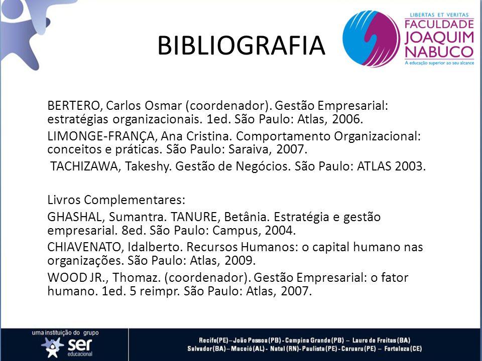 BIBLIOGRAFIA BERTERO, Carlos Osmar (coordenador). Gestão Empresarial: estratégias organizacionais. 1ed. São Paulo: Atlas, 2006.