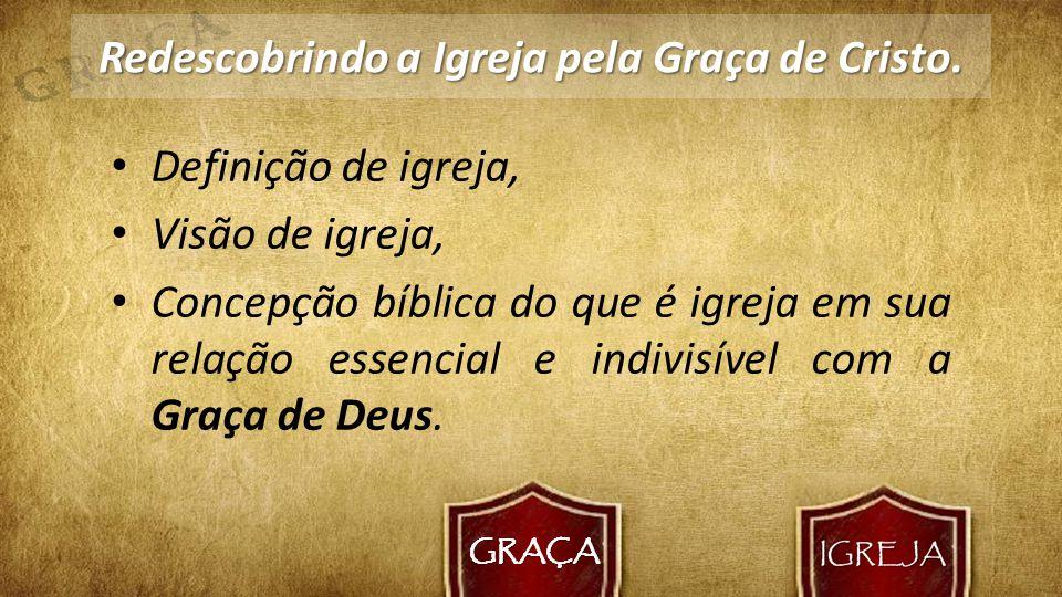 Redescobrindo a Igreja pela Graça de Cristo.