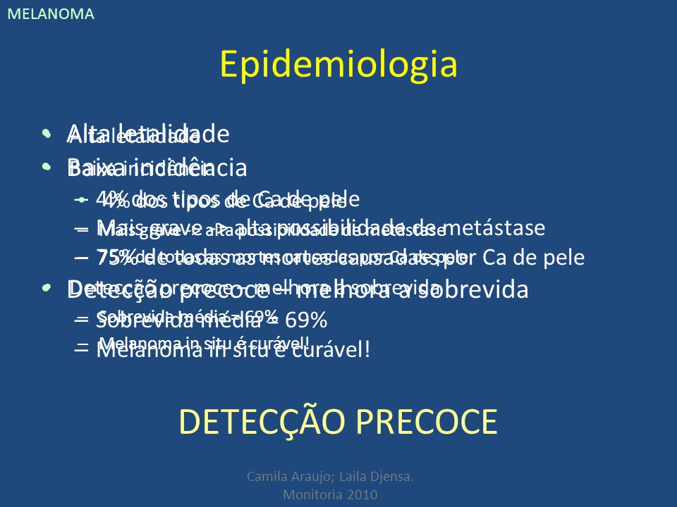 Epidemiologia DETECÇÃO PRECOCE Alta letalidade Baixa incidência