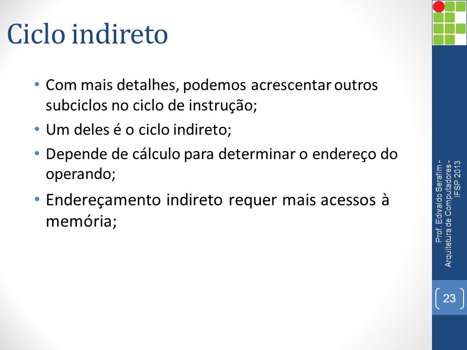 Ciclo indireto Endereçamento indireto requer mais acessos à memória;
