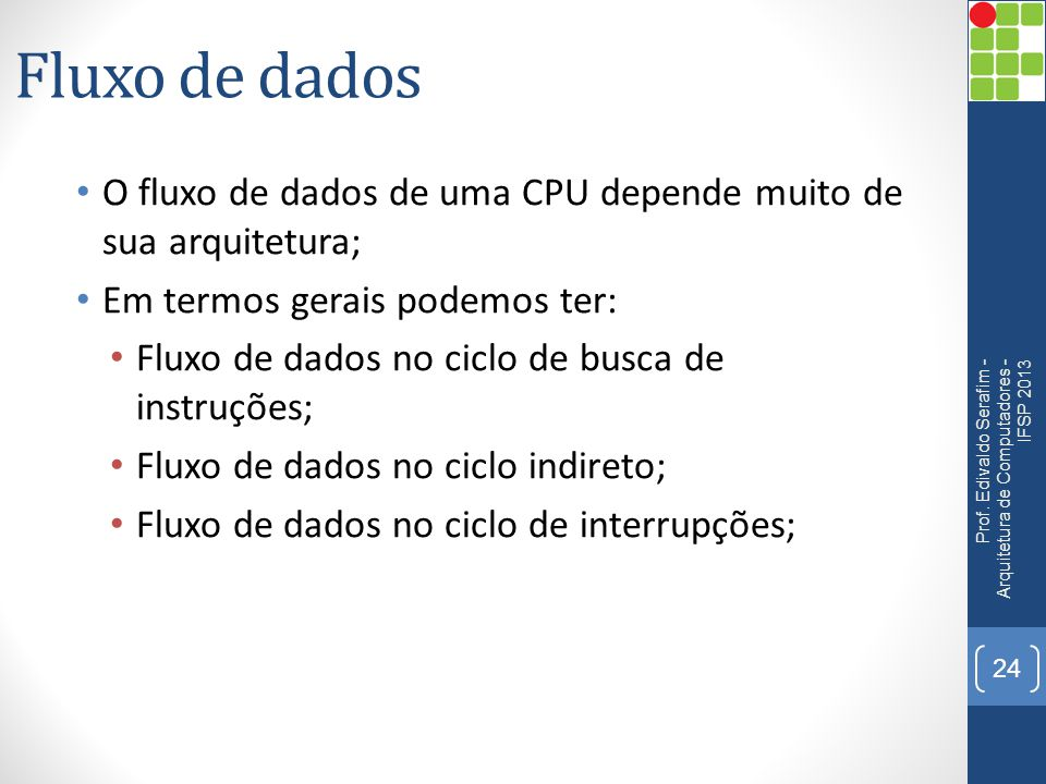 Fluxo de dados O fluxo de dados de uma CPU depende muito de sua arquitetura; Em termos gerais podemos ter:
