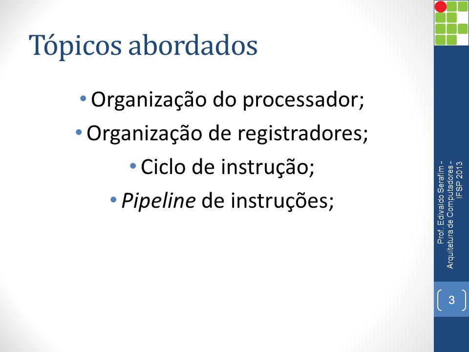 Tópicos abordados Organização do processador;