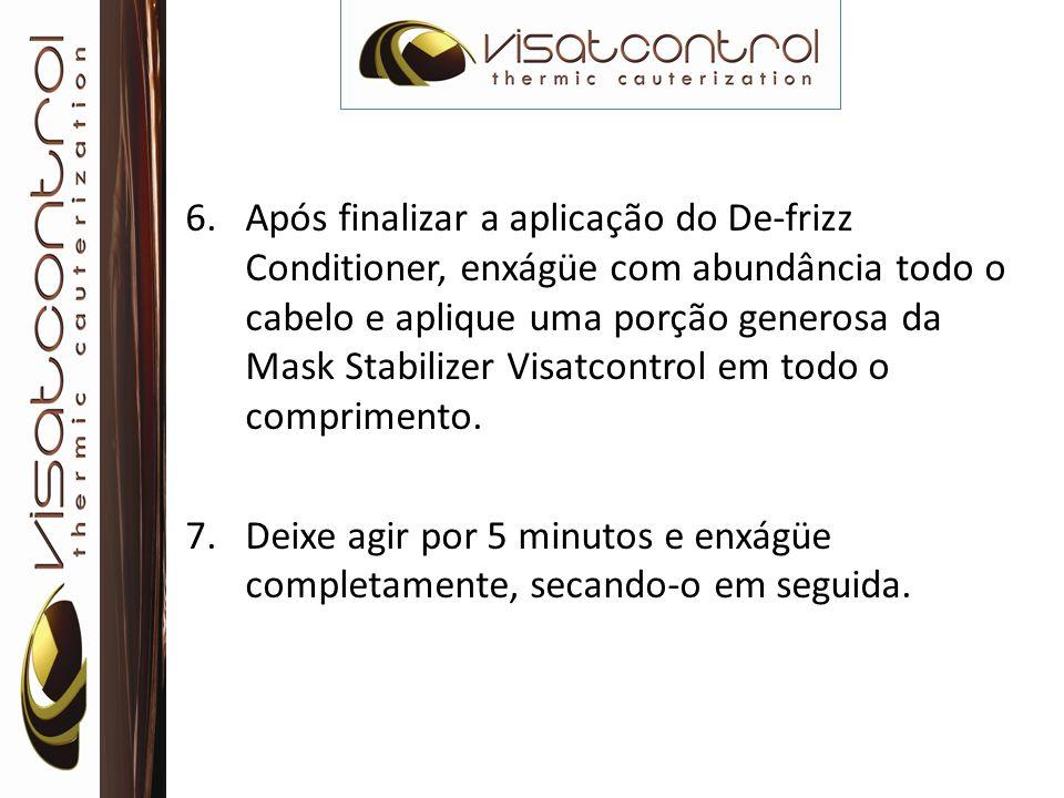 Após finalizar a aplicação do De-frizz Conditioner, enxágüe com abundância todo o cabelo e aplique uma porção generosa da Mask Stabilizer Visatcontrol em todo o comprimento.