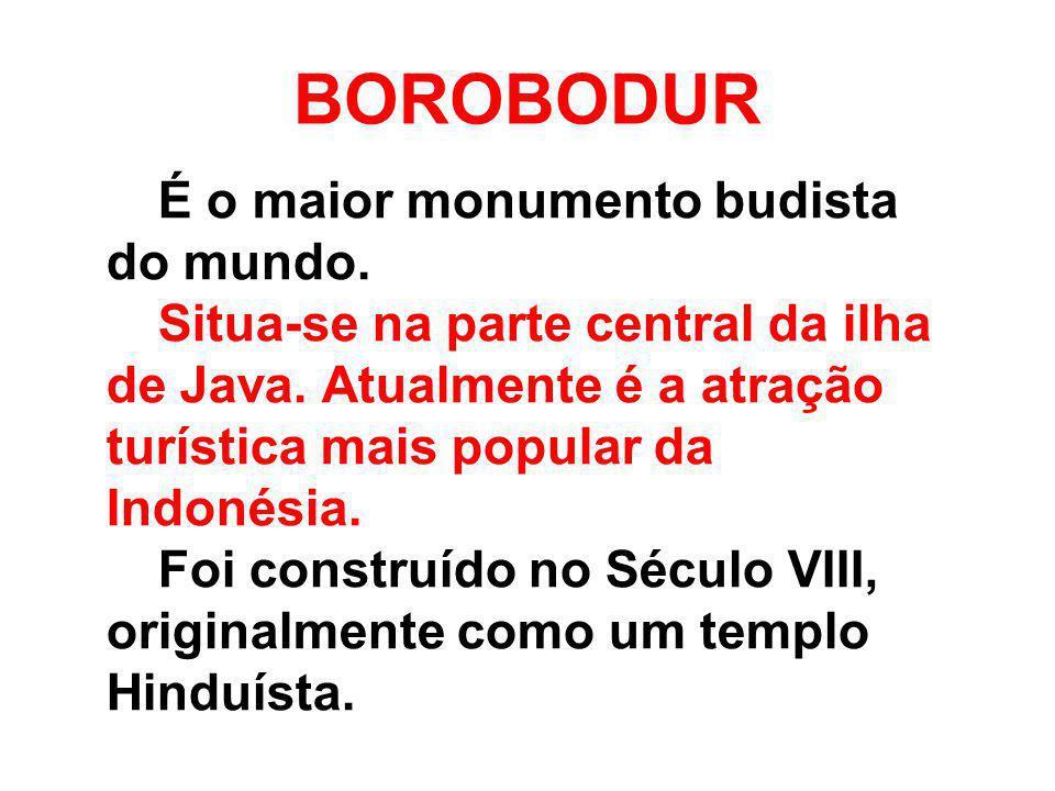 BOROBODUR É o maior monumento budista do mundo.