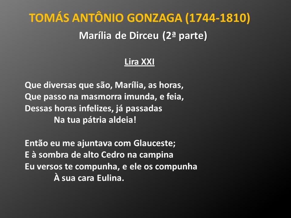TOMÁS ANTÔNIO GONZAGA (1744-1810) Marília de Dirceu (2ª parte)
